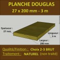 * Planche 27x200 Douglas Naturel Choix 2-3 Brut 3M